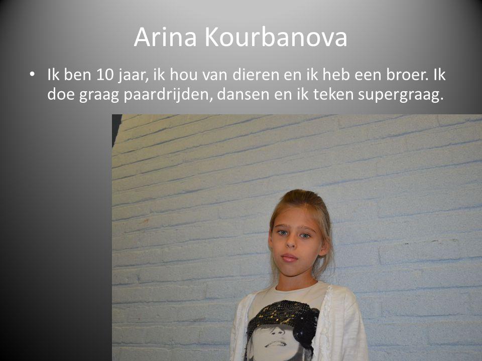 Arina Kourbanova Ik ben 10 jaar, ik hou van dieren en ik heb een broer. Ik doe graag paardrijden, dansen en ik teken supergraag.