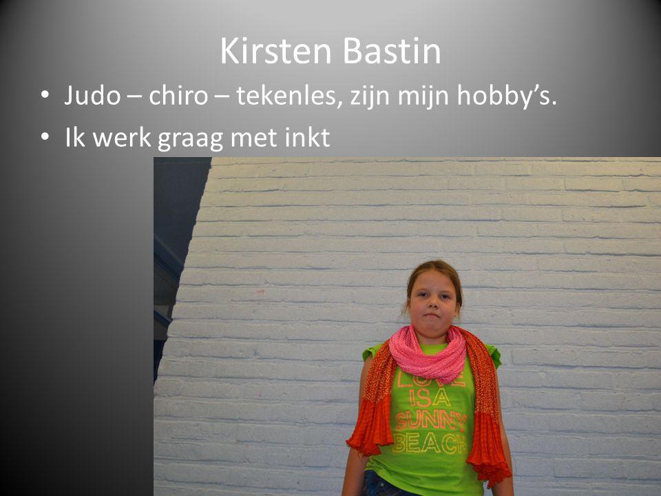 Kirsten Bastin Judo – chiro – tekenles, zijn mijn hobby's. Ik werk graag met inkt
