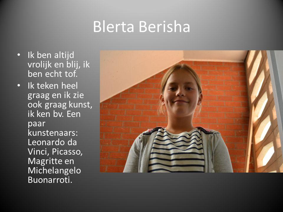Blerta Berisha Ik ben altijd vrolijk en blij, ik ben echt tof. Ik teken heel graag en ik zie ook graag kunst, ik ken bv. Een paar kunstenaars: Leonard