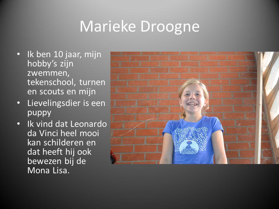 Marieke Droogne Ik ben 10 jaar, mijn hobby's zijn zwemmen, tekenschool, turnen en scouts en mijn Lievelingsdier is een puppy Ik vind dat Leonardo da V