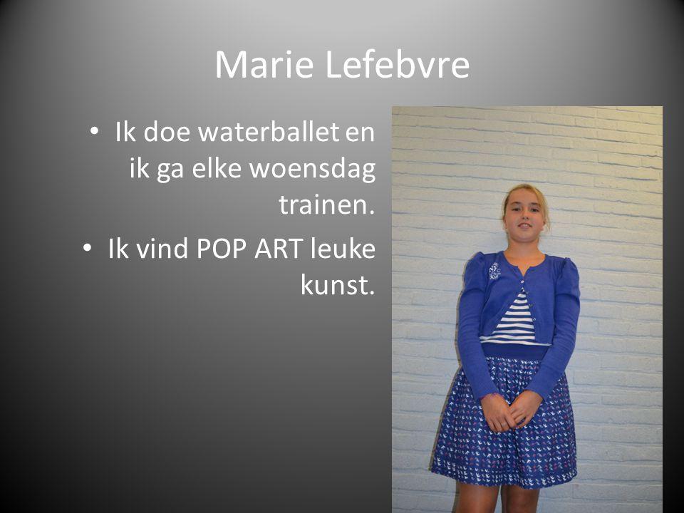 Marie Lefebvre Ik doe waterballet en ik ga elke woensdag trainen. Ik vind POP ART leuke kunst.