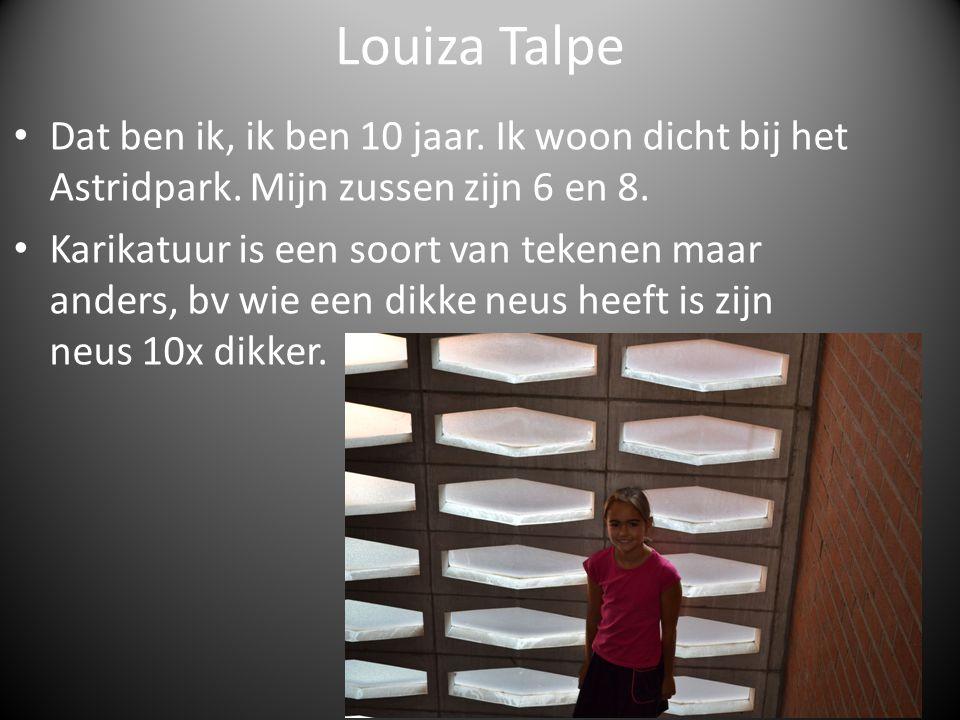 Louiza Talpe Dat ben ik, ik ben 10 jaar. Ik woon dicht bij het Astridpark. Mijn zussen zijn 6 en 8. Karikatuur is een soort van tekenen maar anders, b