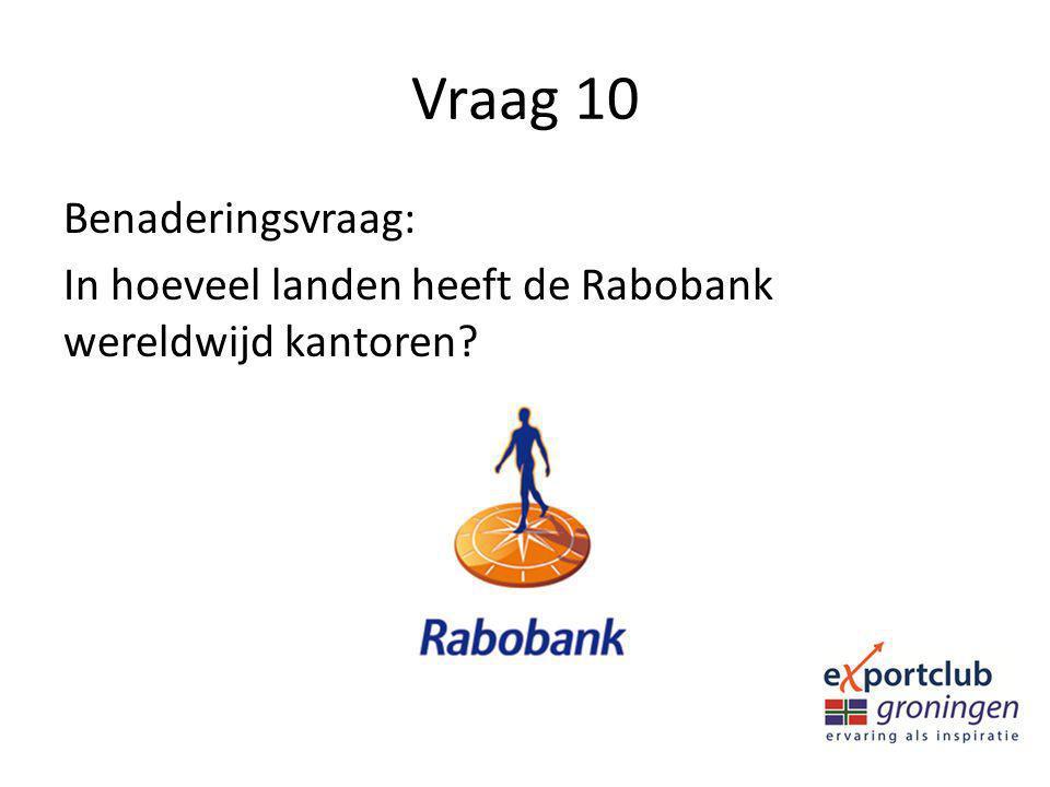 Vraag 10 Benaderingsvraag: In hoeveel landen heeft de Rabobank wereldwijd kantoren?