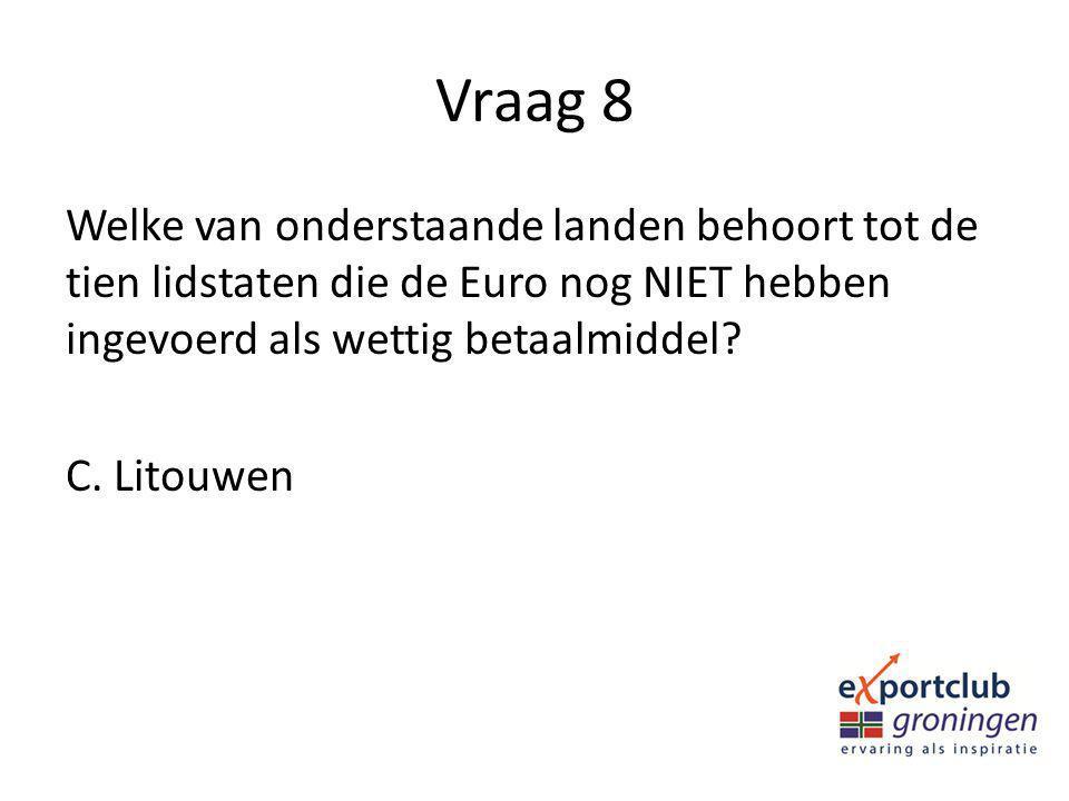 Vraag 8 Welke van onderstaande landen behoort tot de tien lidstaten die de Euro nog NIET hebben ingevoerd als wettig betaalmiddel? C. Litouwen