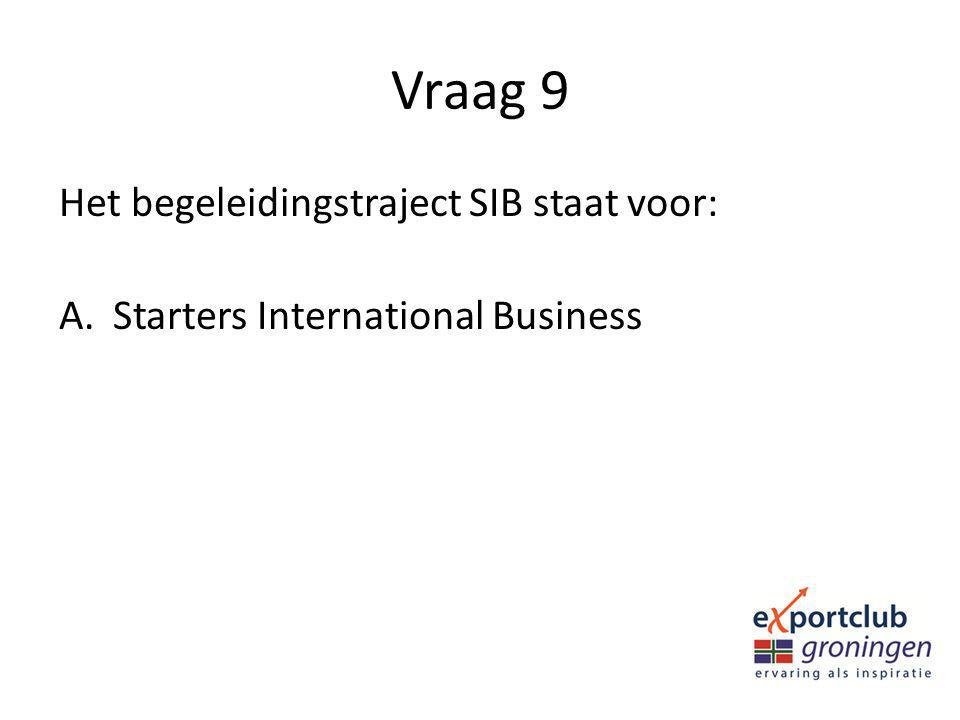 Vraag 9 Het begeleidingstraject SIB staat voor: A.Starters International Business