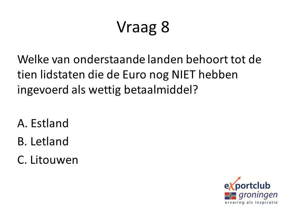Vraag 8 Welke van onderstaande landen behoort tot de tien lidstaten die de Euro nog NIET hebben ingevoerd als wettig betaalmiddel? A. Estland B. Letla