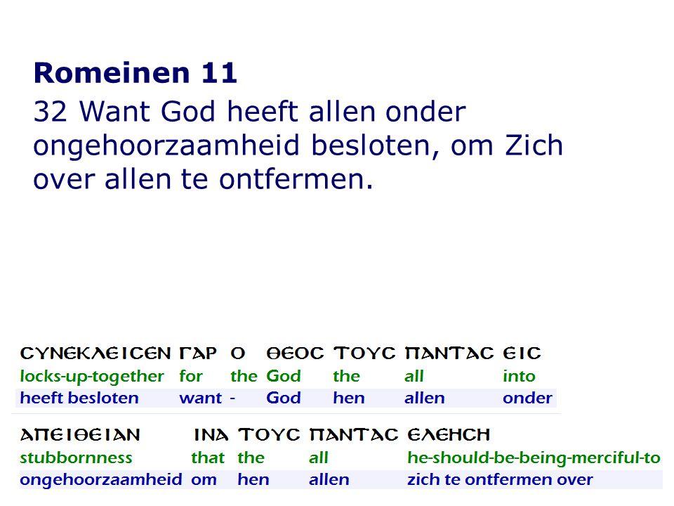 Romeinen 11 32 Want God heeft allen onder ongehoorzaamheid besloten, om Zich over allen te ontfermen.