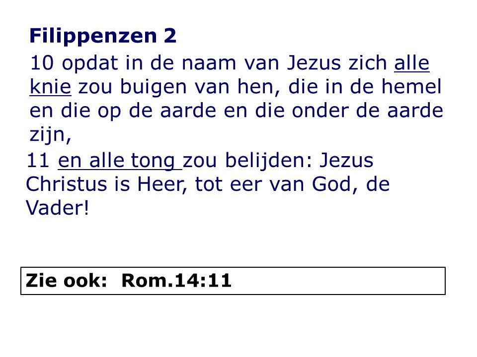 Filippenzen 2 10 opdat in de naam van Jezus zich alle knie zou buigen van hen, die in de hemel en die op de aarde en die onder de aarde zijn, Zie ook: