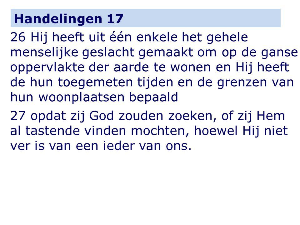 Handelingen 17 26 Hij heeft uit één enkele het gehele menselijke geslacht gemaakt om op de ganse oppervlakte der aarde te wonen en Hij heeft de hun to