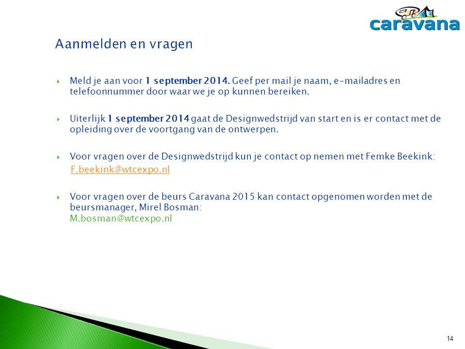 14 Aanmelden en vragen  Meld je aan voor 1 september 2014. Geef per mail je naam, e-mailadres en telefoonnummer door waar we je op kunnen bereiken. 