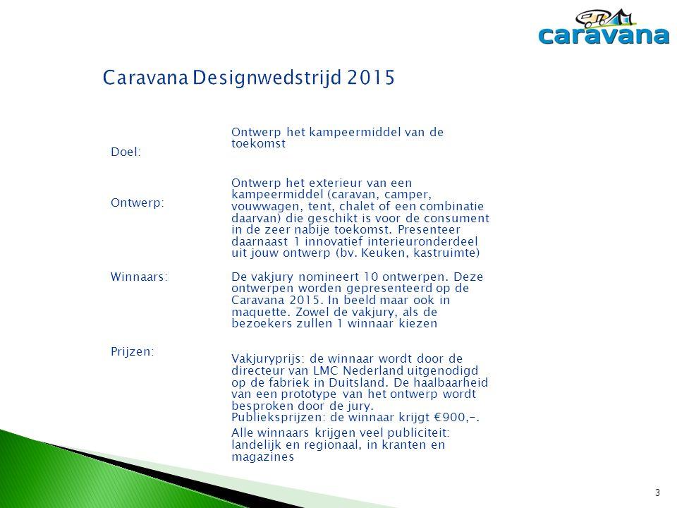  Grootste kampeerbeurs van Nederland  Caravana 2014 had meer dan 50.000 bezoekers  Caravana 2015: 55 e editie van de beurs  Segmenten: campers, caravans, vouwwagens, tenten, accessoires en meer dan 200 campings 4
