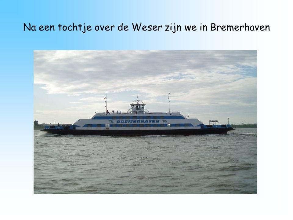 Na een tochtje over de Weser zijn we in Bremerhaven