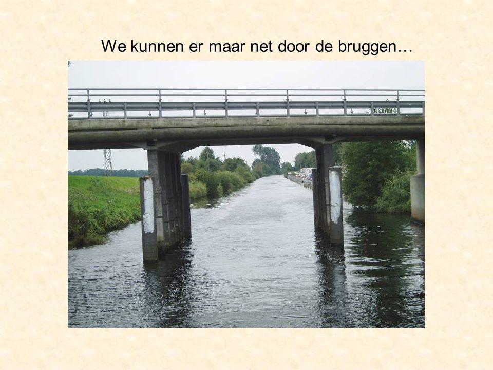 We kunnen er maar net door de bruggen…