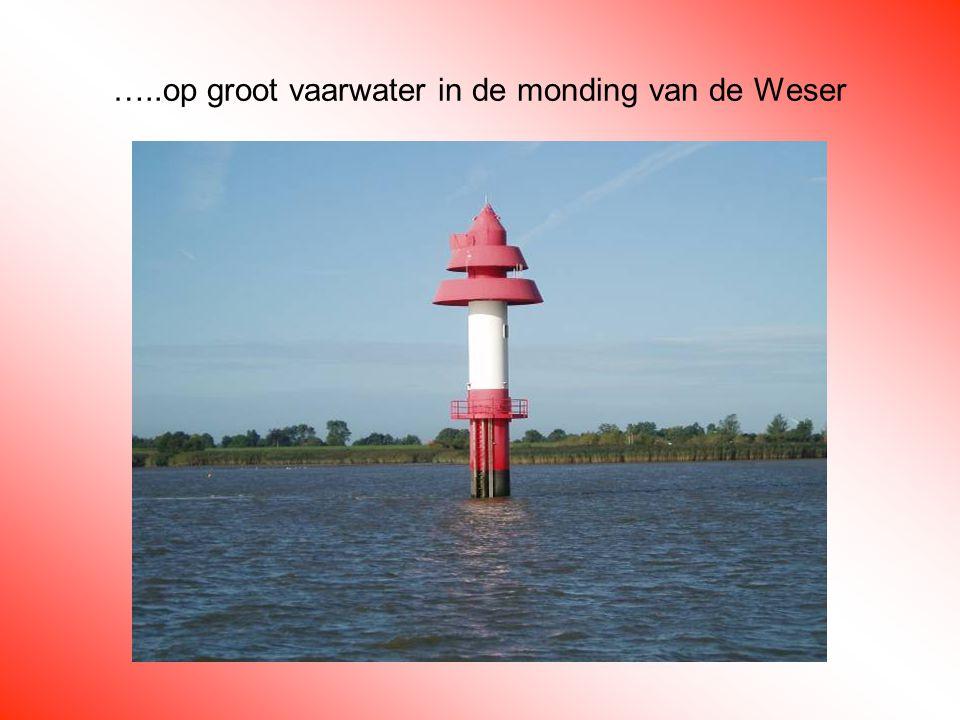 …..op groot vaarwater in de monding van de Weser