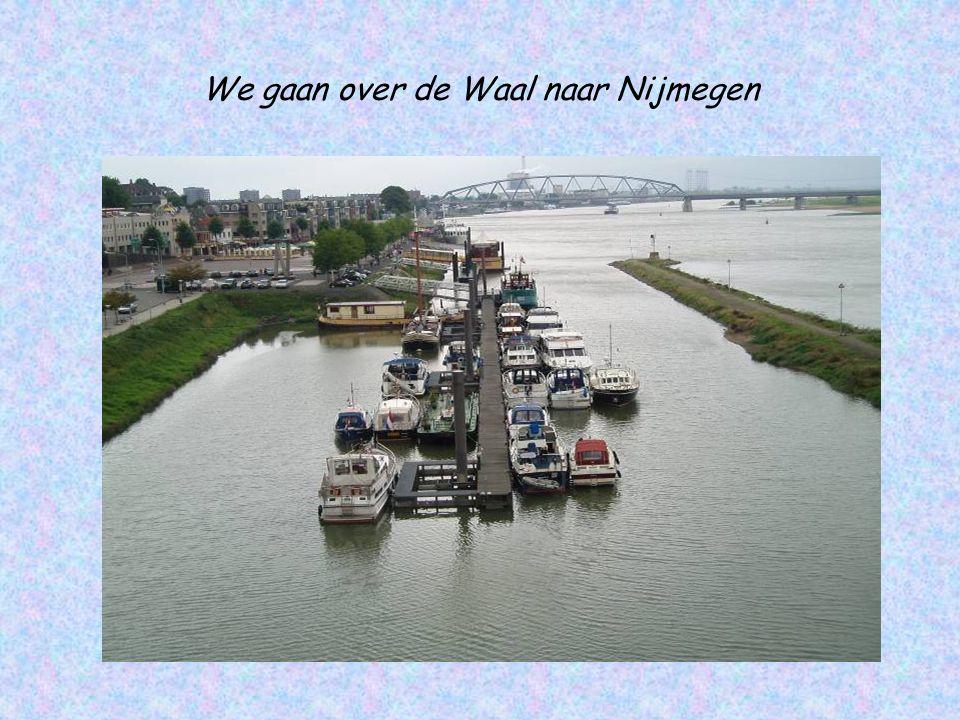 We gaan over de Waal naar Nijmegen