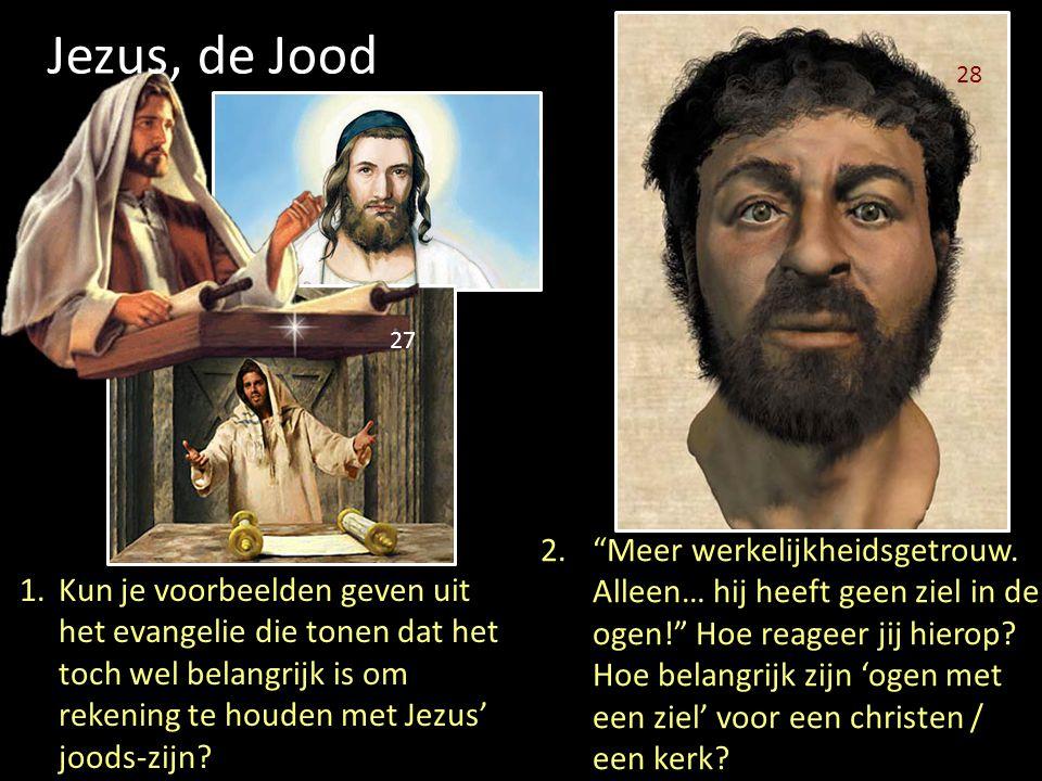 Jezus, de Jood 27 28 1.Kun je voorbeelden geven uit het evangelie die tonen dat het toch wel belangrijk is om rekening te houden met Jezus' joods-zijn