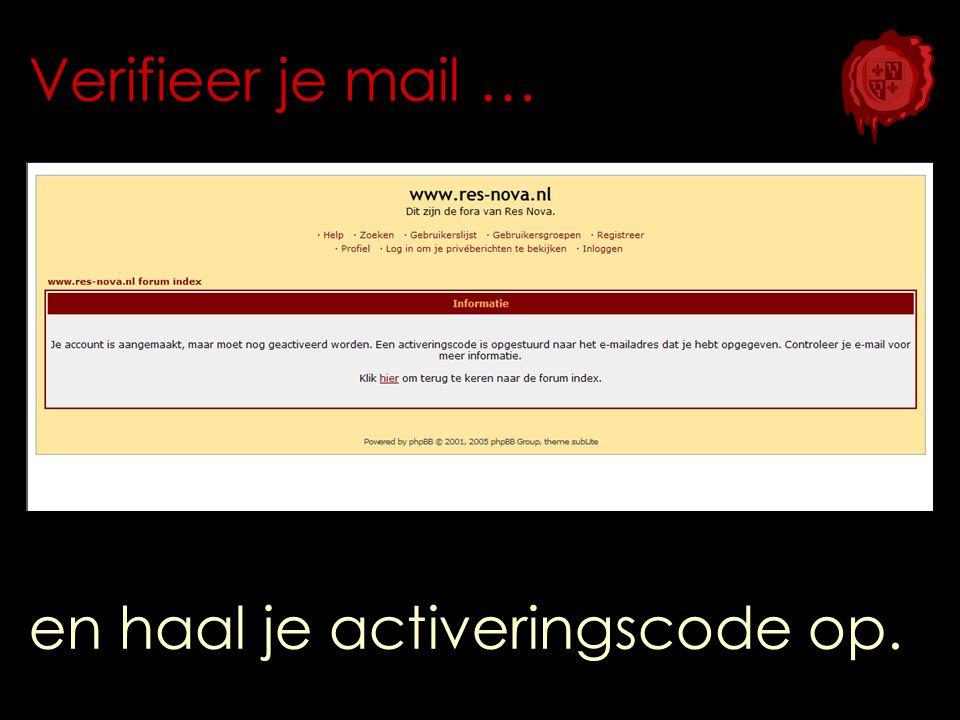 Verifieer je mail … en haal je activeringscode op.