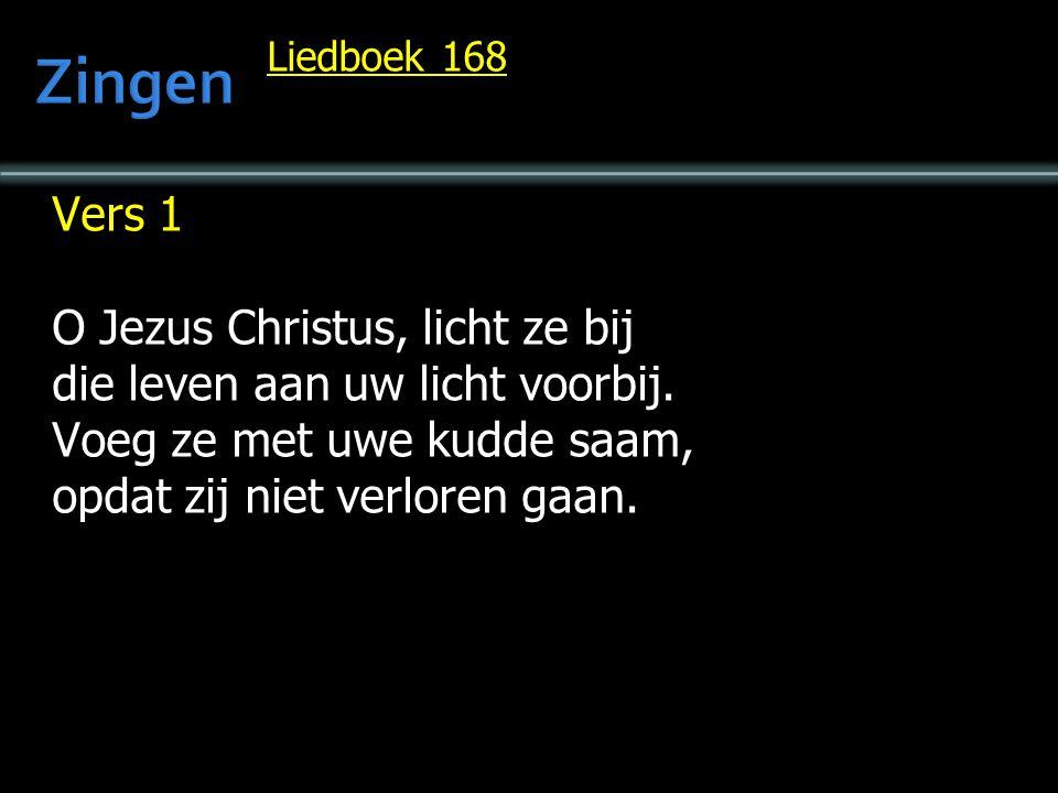 Liedboek 168 Vers 1 O Jezus Christus, licht ze bij die leven aan uw licht voorbij. Voeg ze met uwe kudde saam, opdat zij niet verloren gaan.