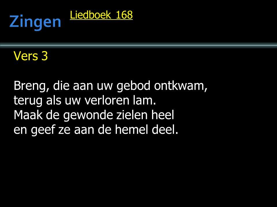 Liedboek 168 Vers 3 Breng, die aan uw gebod ontkwam, terug als uw verloren lam. Maak de gewonde zielen heel en geef ze aan de hemel deel.