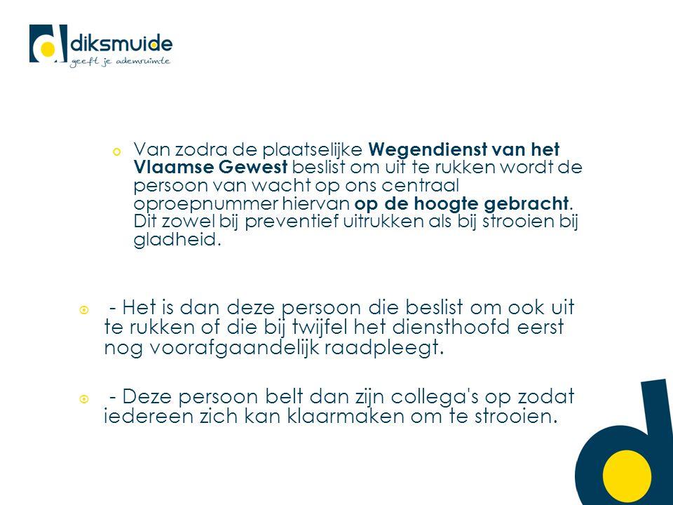 Van zodra de plaatselijke Wegendienst van het Vlaamse Gewest beslist om uit te rukken wordt de persoon van wacht op ons centraal oproepnummer hiervan op de hoogte gebracht.