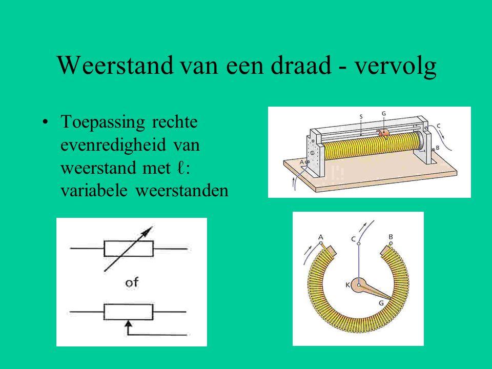 Weerstand van een draad - vervolg Toepassing rechte evenredigheid van weerstand met ℓ: variabele weerstanden