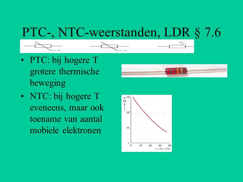 PTC-, NTC-weerstanden, LDR § 7.6 PTC: bij hogere T grotere thermische beweging NTC: bij hogere T eveneens, maar ook toename van aantal mobiele elektro