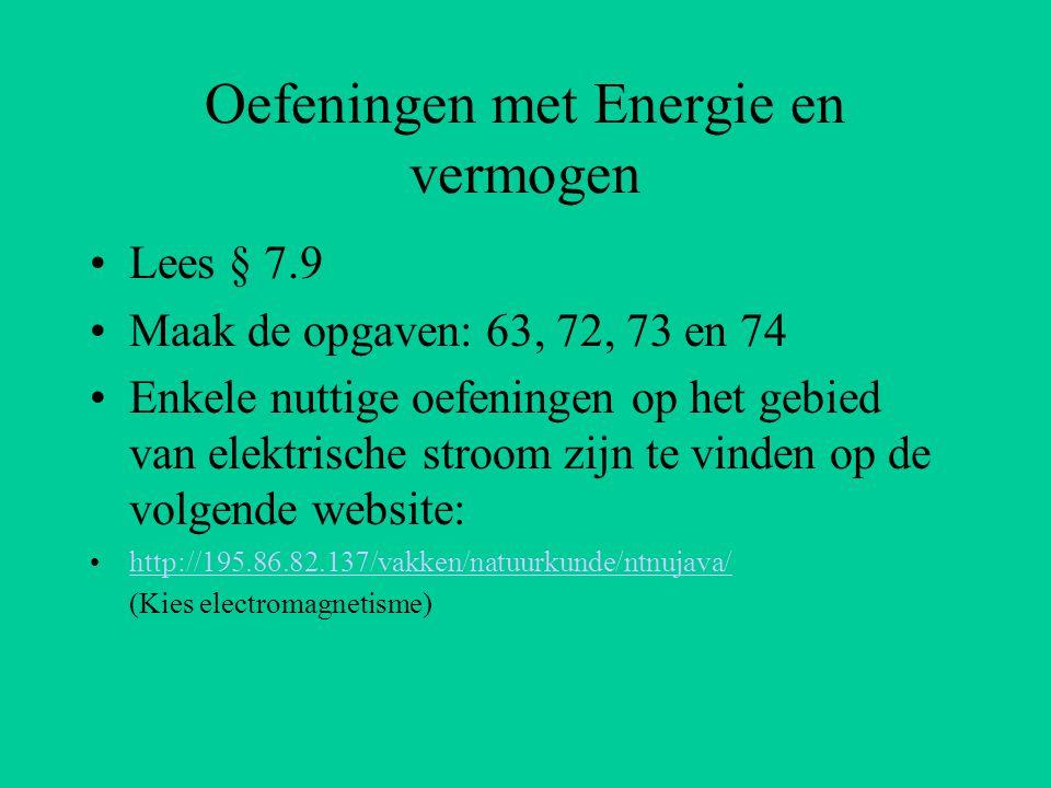 Oefeningen met Energie en vermogen Lees § 7.9 Maak de opgaven: 63, 72, 73 en 74 Enkele nuttige oefeningen op het gebied van elektrische stroom zijn te