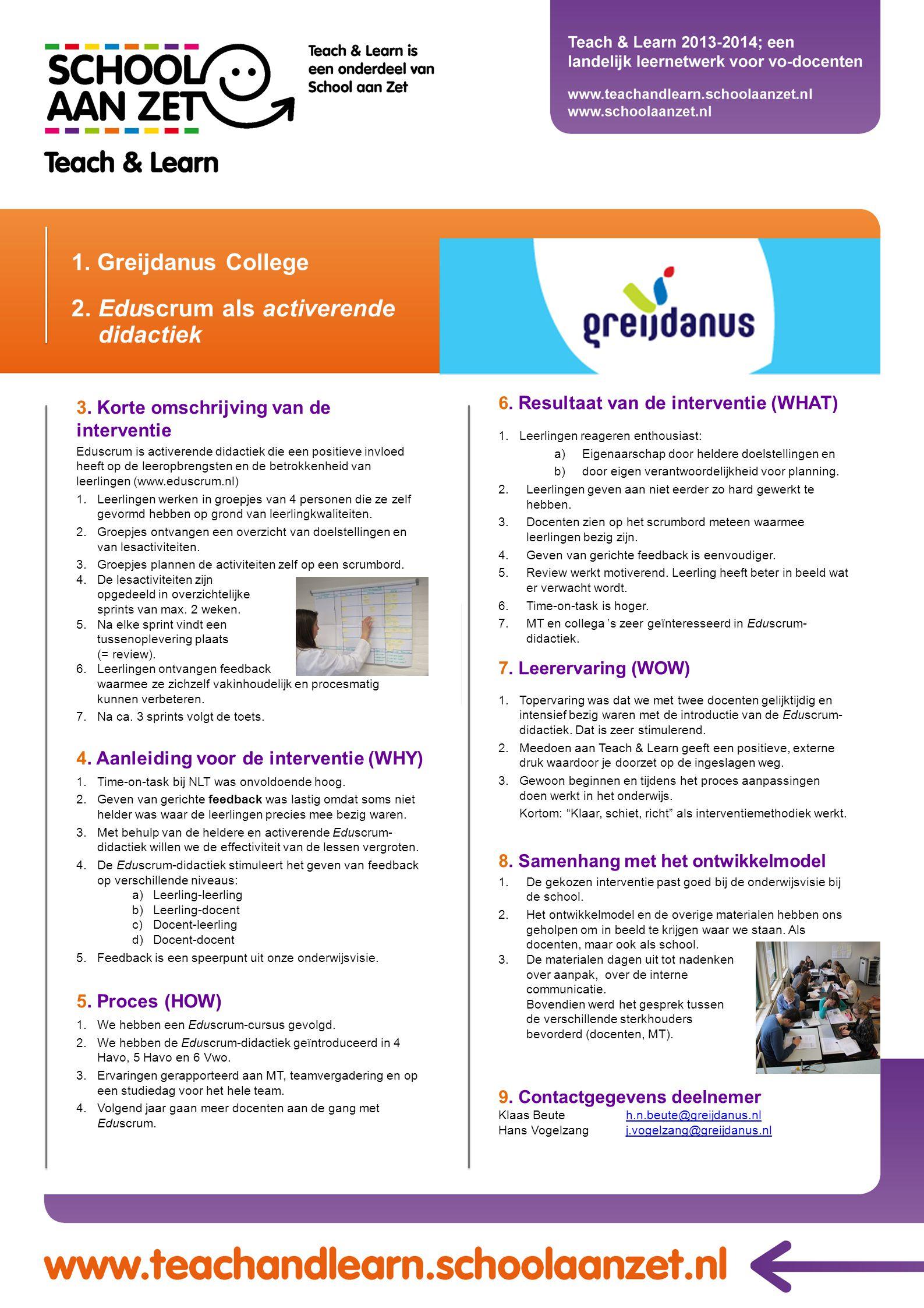 1. Greijdanus College 3. Korte omschrijving van de interventie Eduscrum is activerende didactiek die een positieve invloed heeft op de leeropbrengsten