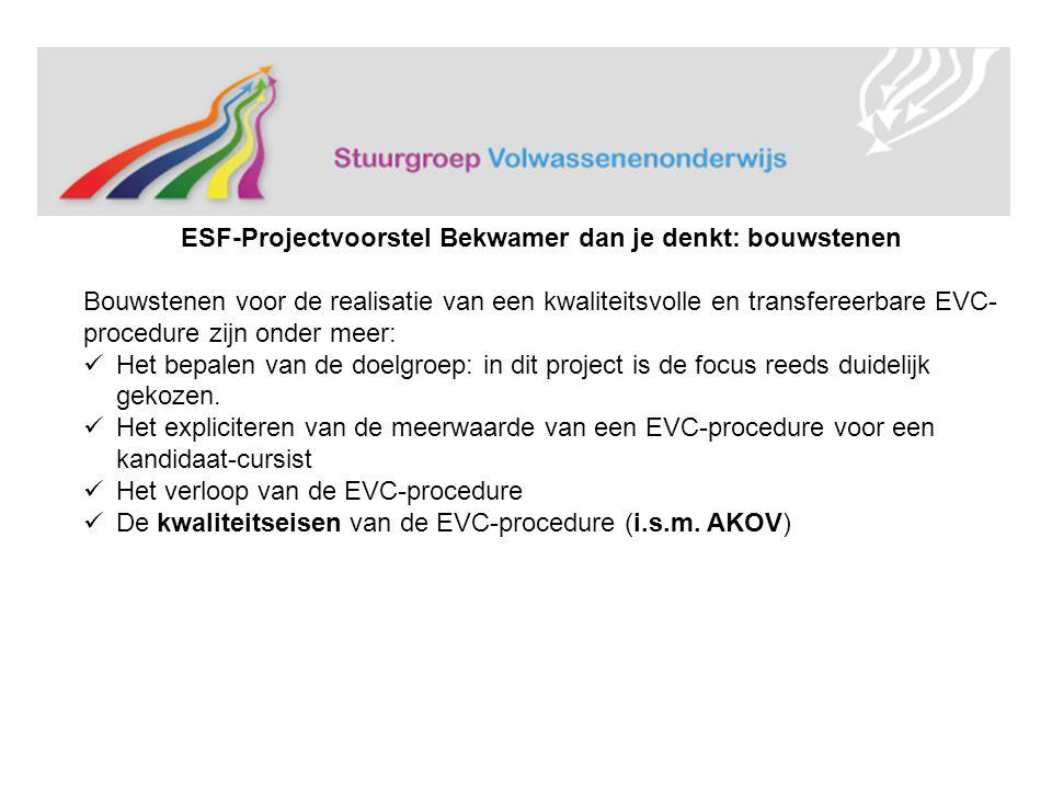 ESF-Projectvoorstel Bekwamer dan je denkt: bouwstenen Bouwstenen voor de realisatie van een kwaliteitsvolle en transfereerbare EVC- procedure zijn onder meer: Het bepalen van de doelgroep: in dit project is de focus reeds duidelijk gekozen.