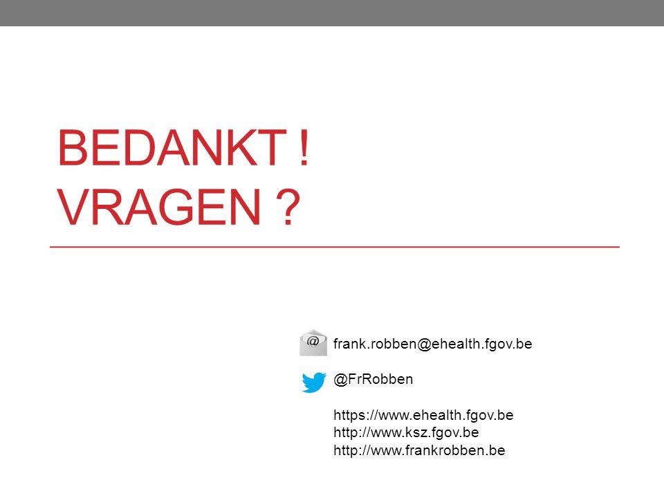 BEDANKT ! VRAGEN ? frank.robben@ehealth.fgov.be @FrRobben https://www.ehealth.fgov.be http://www.ksz.fgov.be http://www.frankrobben.be