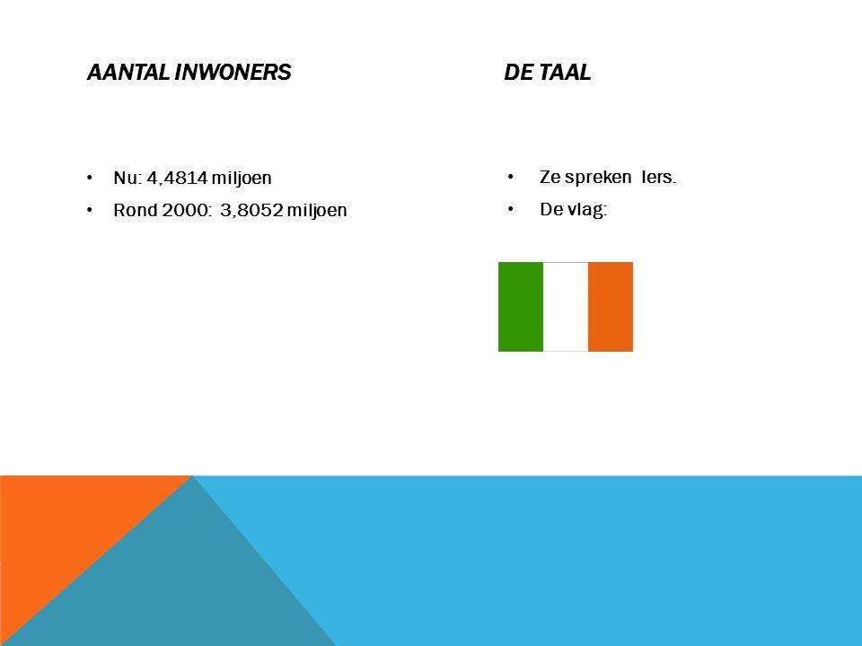 AANTAL INWONERS DE TAAL Nu: 4,4814 miljoen Rond 2000: 3,8052 miljoen Ze spreken Iers. De vlag: