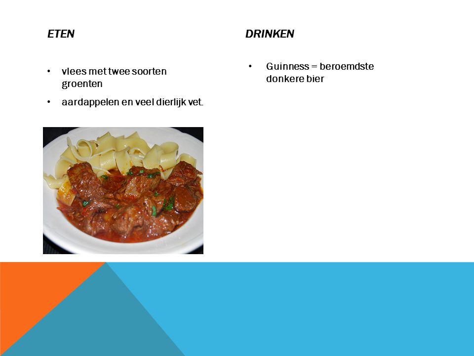 vlees met twee soorten groenten aardappelen en veel dierlijk vet. Guinness = beroemdste donkere bier ETEN DRINKEN