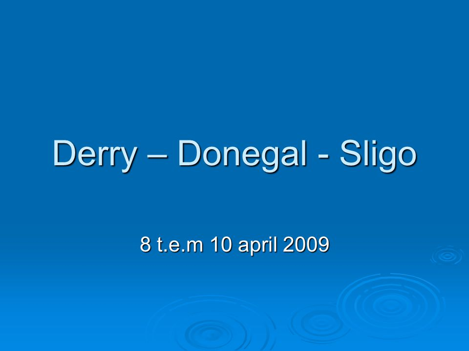 Derry – Donegal - Sligo 8 t.e.m 10 april 2009