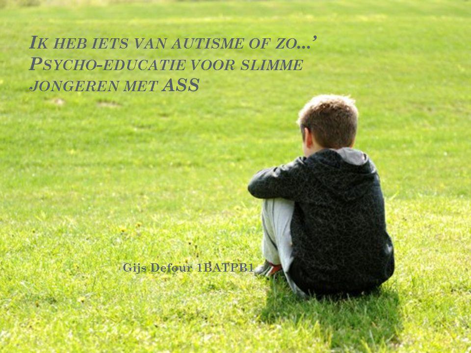 I K HEB IETS VAN AUTISME OF ZO...' P SYCHO - EDUCATIE VOOR SLIMME JONGEREN MET ASS Gijs Defour 1BATPB1