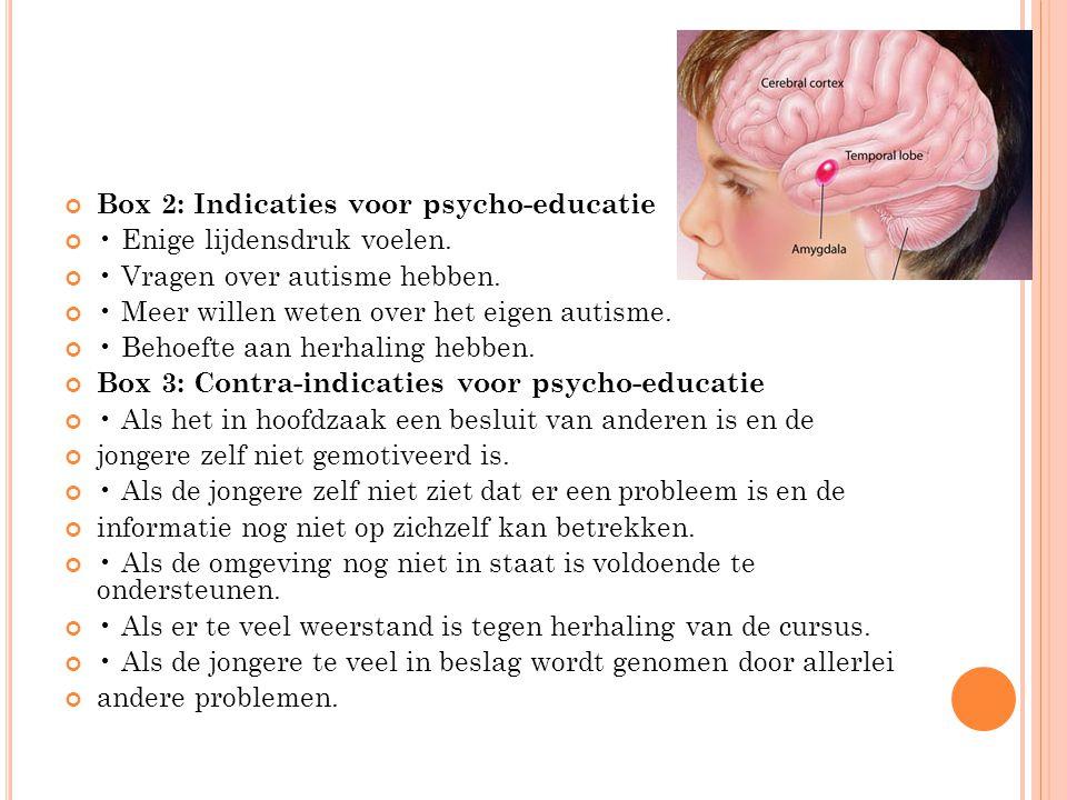 Box 2: Indicaties voor psycho-educatie Enige lijdensdruk voelen. Vragen over autisme hebben. Meer willen weten over het eigen autisme. Behoefte aan he