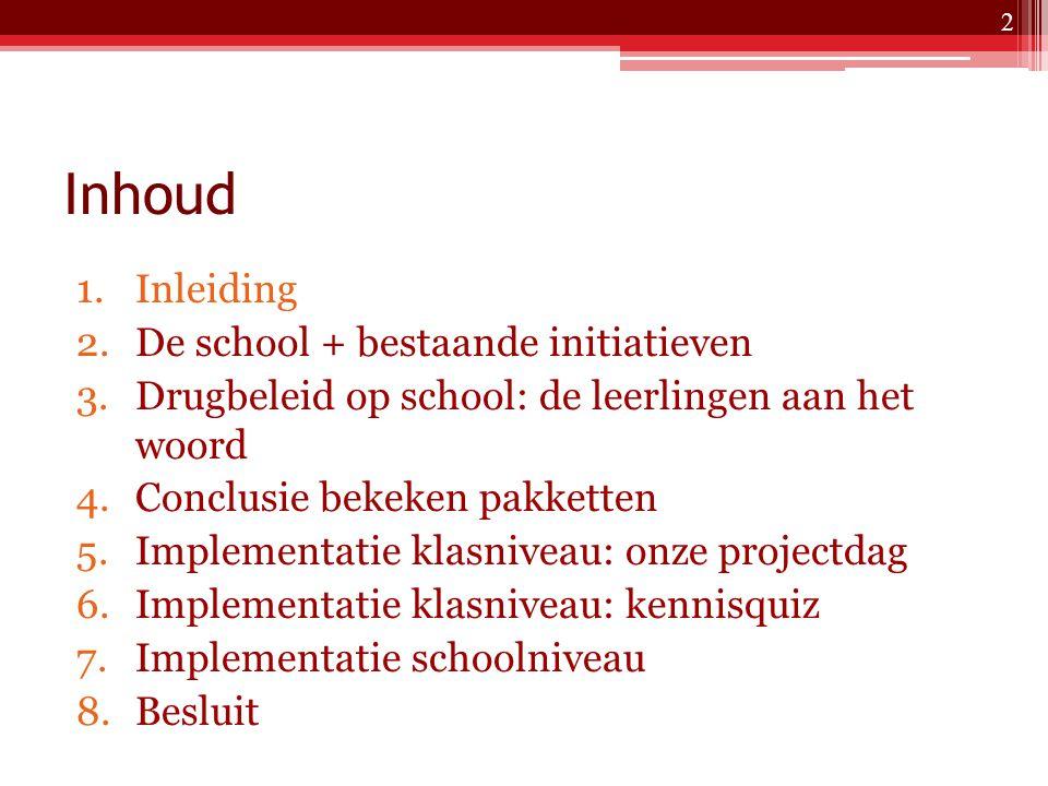 Inhoud 1.Inleiding 2.De school + bestaande initiatieven 3.Drugbeleid op school: de leerlingen aan het woord 4.Conclusie bekeken pakketten 5.Implementatie klasniveau: onze projectdag 6.Implementatie klasniveau: kennisquiz 7.Implementatie schoolniveau 8.Besluit 2