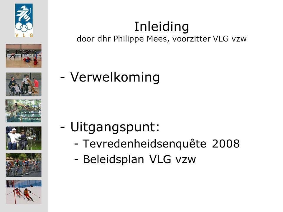 Inleiding door dhr Philippe Mees, voorzitter VLG vzw -Verwelkoming -Uitgangspunt: -Tevredenheidsenquête 2008 -Beleidsplan VLG vzw