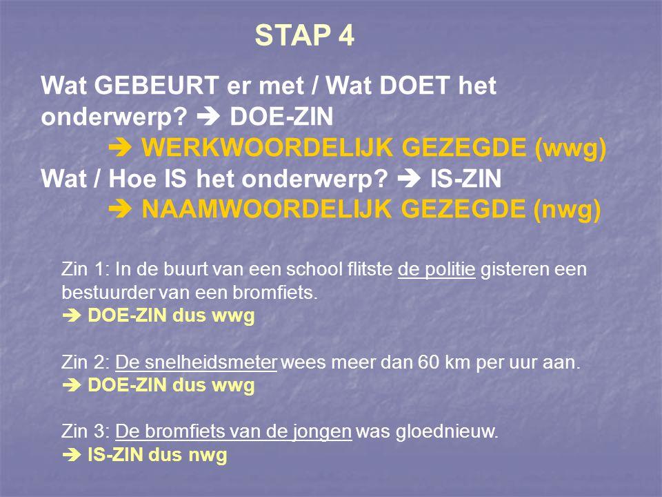 stap 1-6 1.Lees de zin aandachtig. 2. onderwerp > over wie/wat wordt iets gezegd.