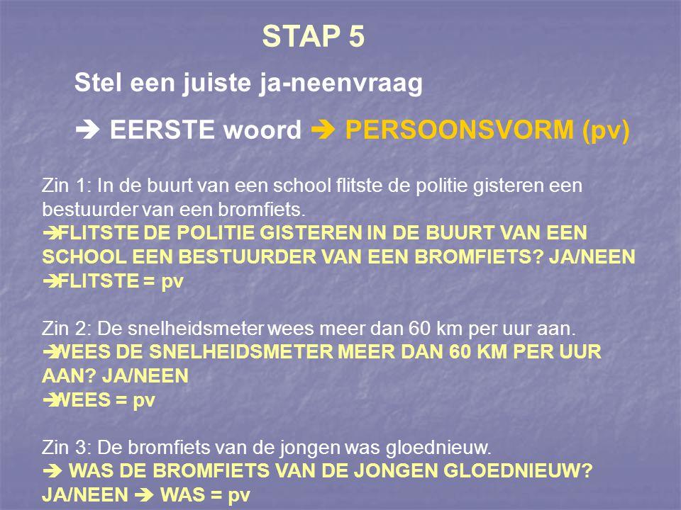 STAP 6a (enkel bij wwg) SOORTEN WWG pv pv + inf pv + vd pv + inf + inf (+inf) pv + vd + inf (+inf) pv + te + inf pv + aan het + inf pv + wnd vn pv + adpv pv + ww uitdr Zin 1: In de buurt van een school flitste de politie gisteren een bestuurder van een bromfiets.