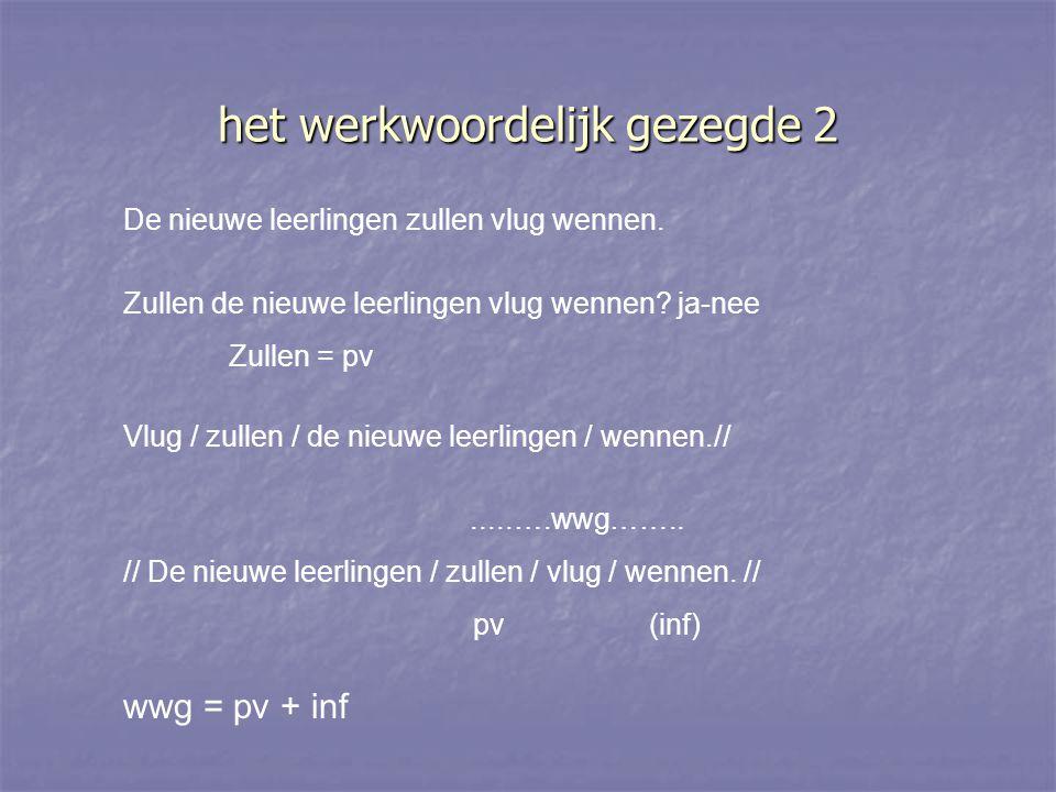 ENKELE VOORBEELDEN // In Gent / flitste / de politie / gisteren / een bromfietser.// bwb pv o bwb lv