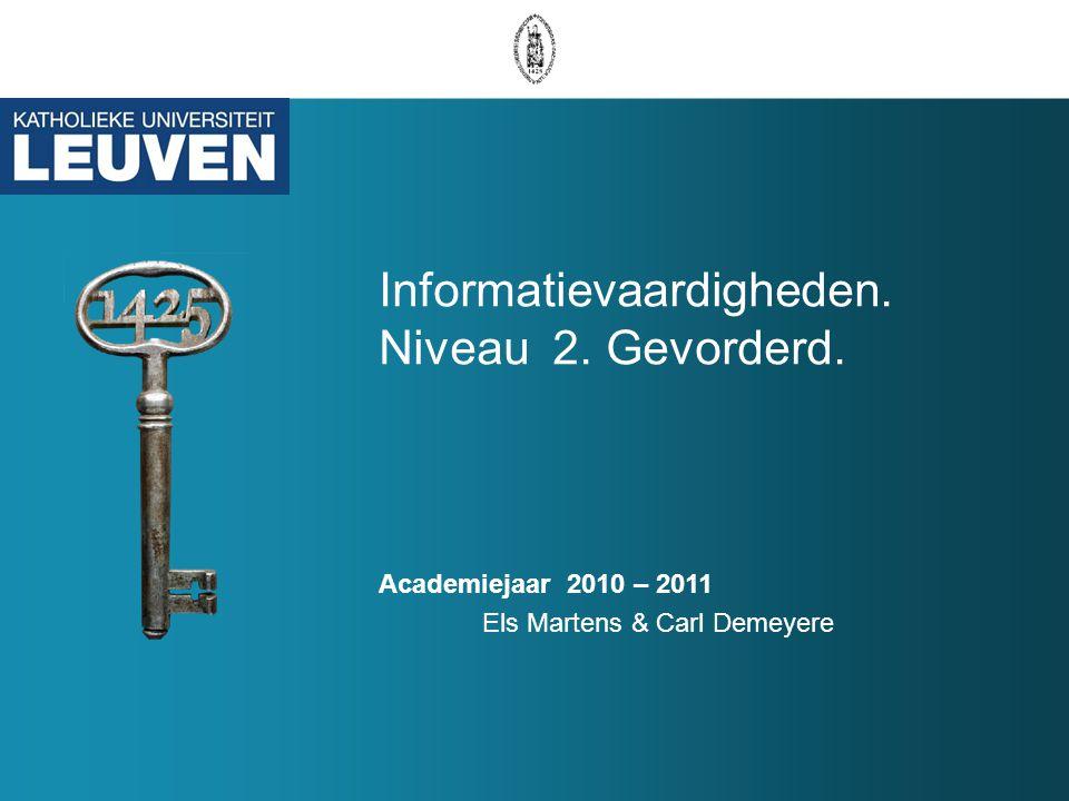 Informatievaardigheden. Niveau 2. Gevorderd. Academiejaar 2010 – 2011 Els Martens & Carl Demeyere