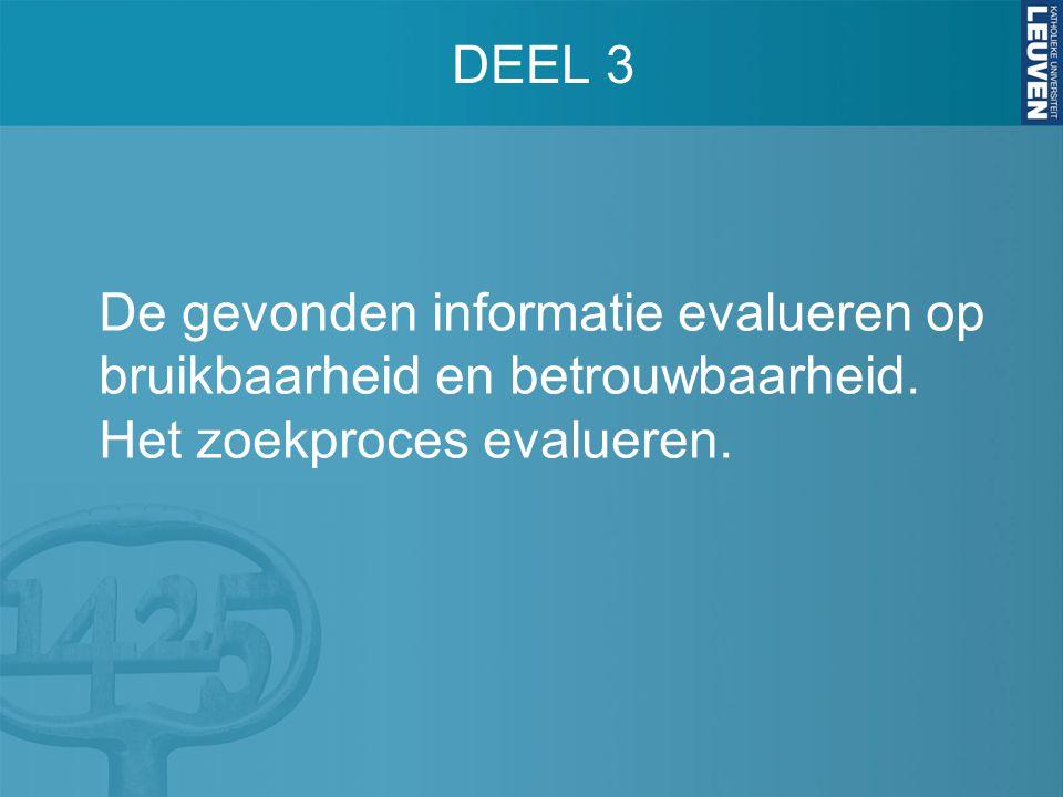 DEEL 3 De gevonden informatie evalueren op bruikbaarheid en betrouwbaarheid.