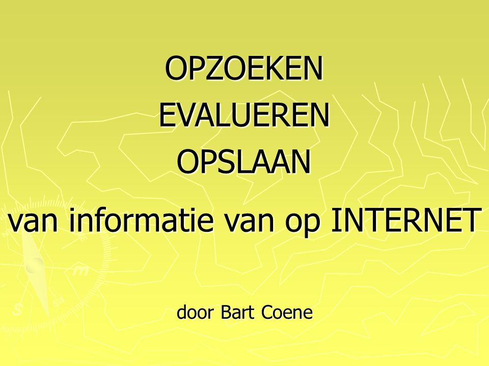 OPZOEKENEVALUERENOPSLAAN van informatie van op INTERNET door Bart Coene
