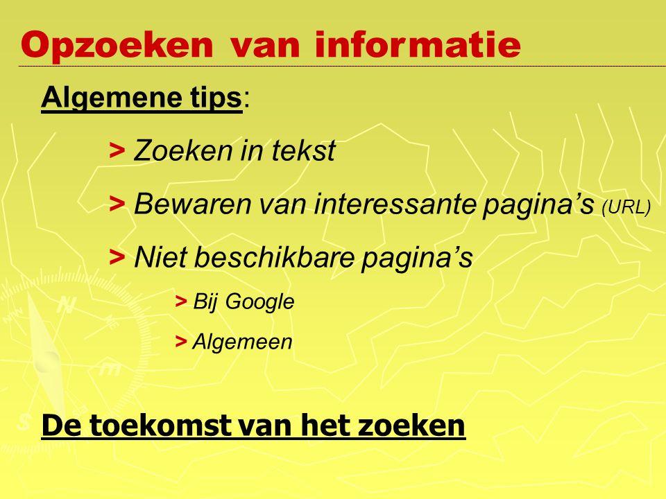 Algemene tips: > Zoeken in tekst > Bewaren van interessante pagina's (URL) > Niet beschikbare pagina's > Bij Google > Algemeen De toekomst van het zoeken