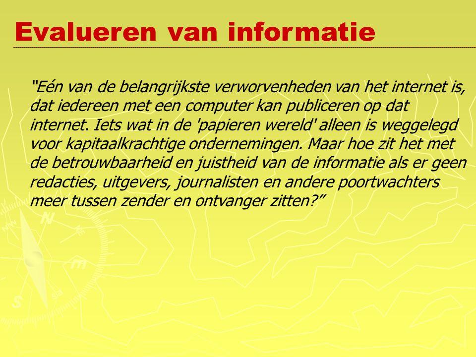 Evalueren van informatie Eén van de belangrijkste verworvenheden van het internet is, dat iedereen met een computer kan publiceren op dat internet.