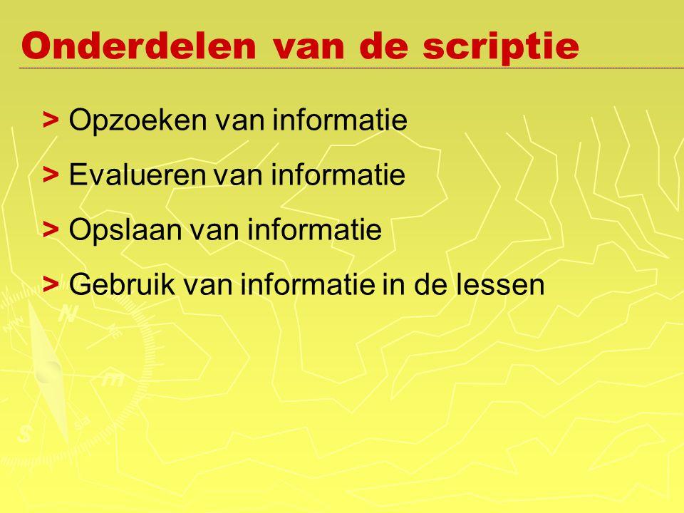 Onderdelen van de scriptie > Opzoeken van informatie > Evalueren van informatie > Opslaan van informatie > Gebruik van informatie in de lessen