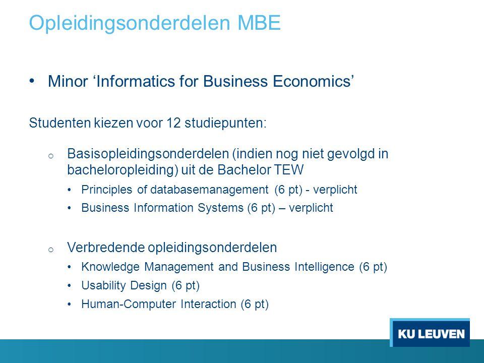 Opleidingsonderdelen MBE Minor 'Informatics for Business Economics' Studenten kiezen voor 12 studiepunten: o Basisopleidingsonderdelen (indien nog nie