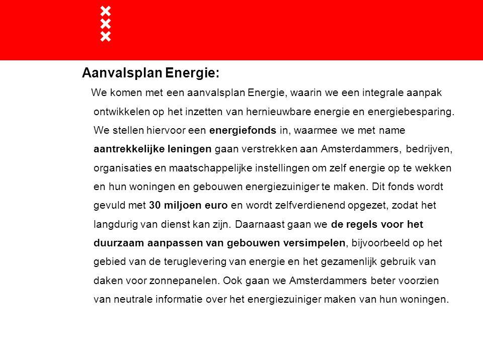 Aanvalsplan Energie: We komen met een aanvalsplan Energie, waarin we een integrale aanpak ontwikkelen op het inzetten van hernieuwbare energie en ener