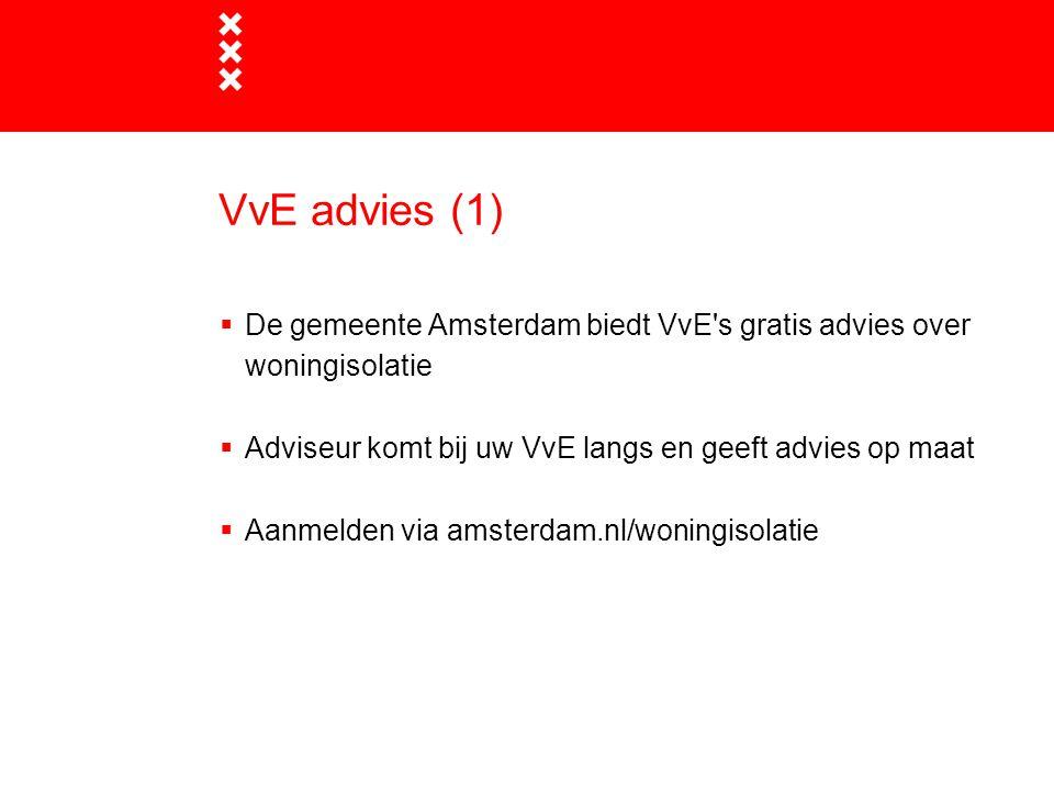 VvE advies (1)  De gemeente Amsterdam biedt VvE's gratis advies over woningisolatie  Adviseur komt bij uw VvE langs en geeft advies op maat  Aanmel