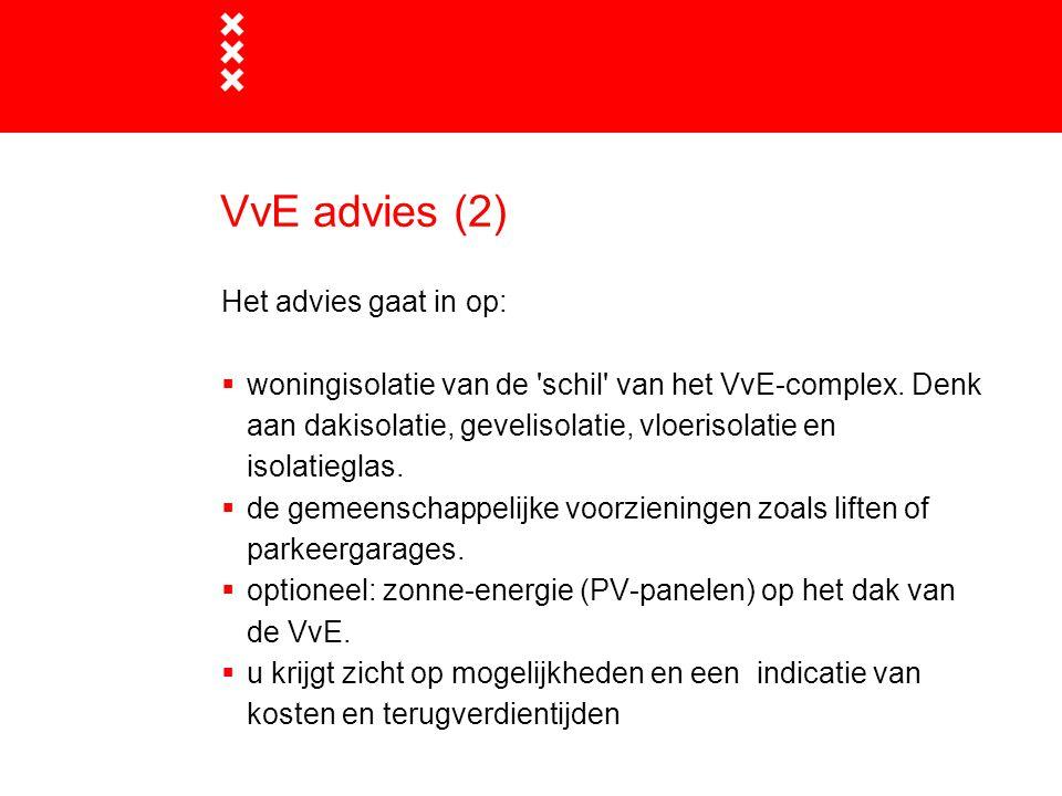 VvE advies (2) Het advies gaat in op:  woningisolatie van de 'schil' van het VvE-complex. Denk aan dakisolatie, gevelisolatie, vloerisolatie en isola